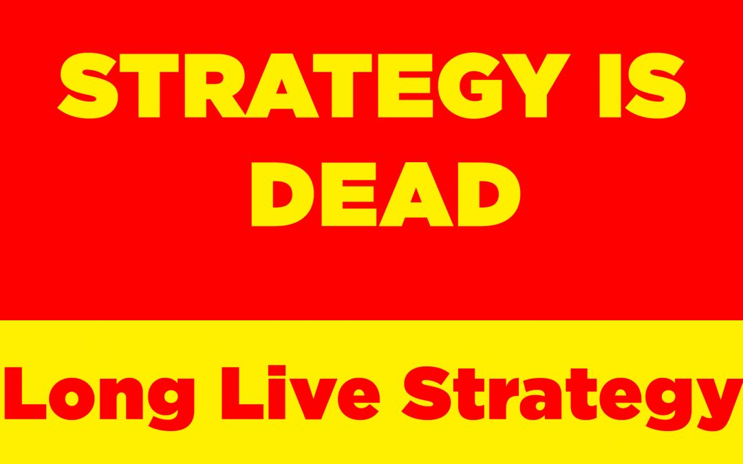 Strategy Is Dead… Long Live Strategy