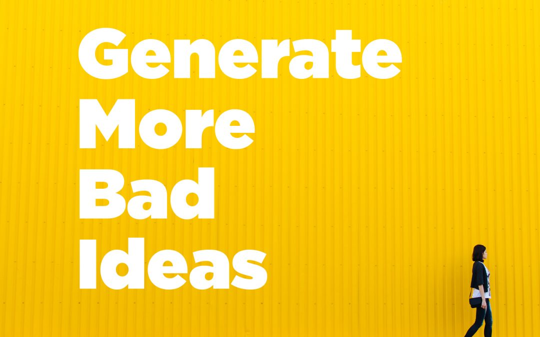 Generate More Bad Ideas